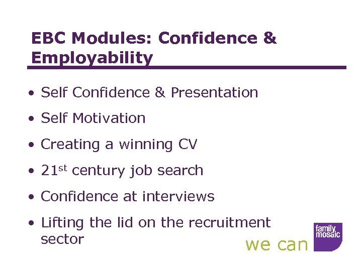 EBC Modules: Confidence & Employability • Self Confidence & Presentation • Self Motivation •