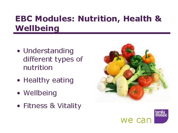 EBC Modules: Nutrition, Health & Wellbeing • Understanding different types of nutrition • Healthy