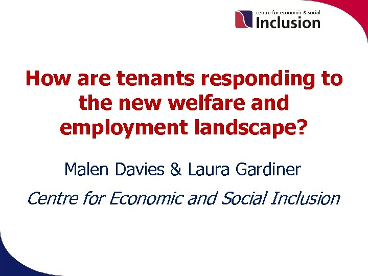 How are tenants responding to the new welfare and employment landscape? Malen Davies &