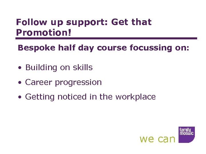 Follow up support: Get that Promotion! Bespoke half day course focussing on: • Building