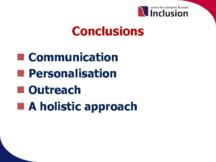 Conclusions Communication Personalisation Outreach A holistic approach