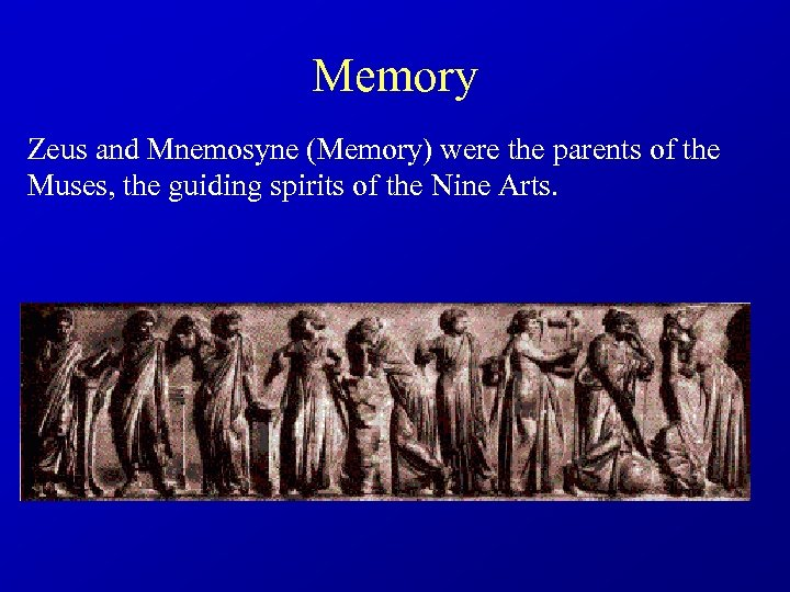 Memory Zeus and Mnemosyne (Memory) were the parents of the Muses, the guiding spirits