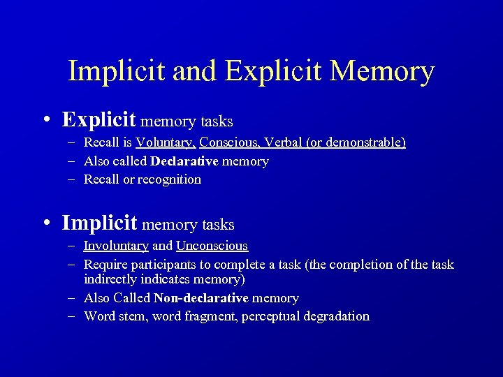 Implicit and Explicit Memory • Explicit memory tasks – Recall is Voluntary, Conscious, Verbal