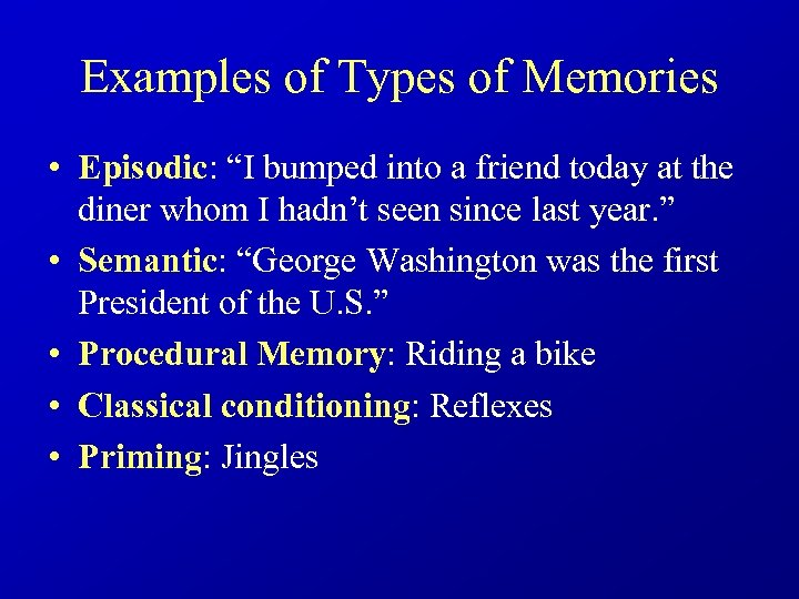 "Examples of Types of Memories • Episodic: ""I bumped into a friend today at"