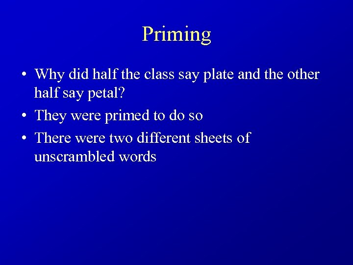 Priming • Why did half the class say plate and the other half say