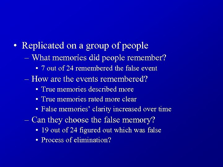 • Replicated on a group of people – What memories did people remember?