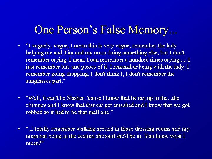 "One Person's False Memory. . . • ""I vaguely, vague, I mean this is"