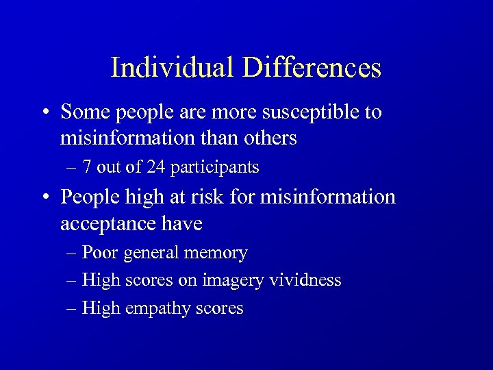 Individual Differences • Some people are more susceptible to misinformation than others – 7