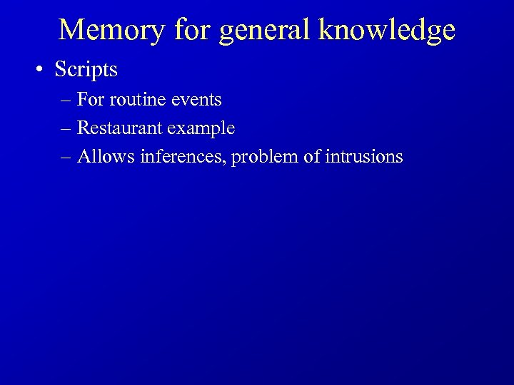 Memory for general knowledge • Scripts – For routine events – Restaurant example –