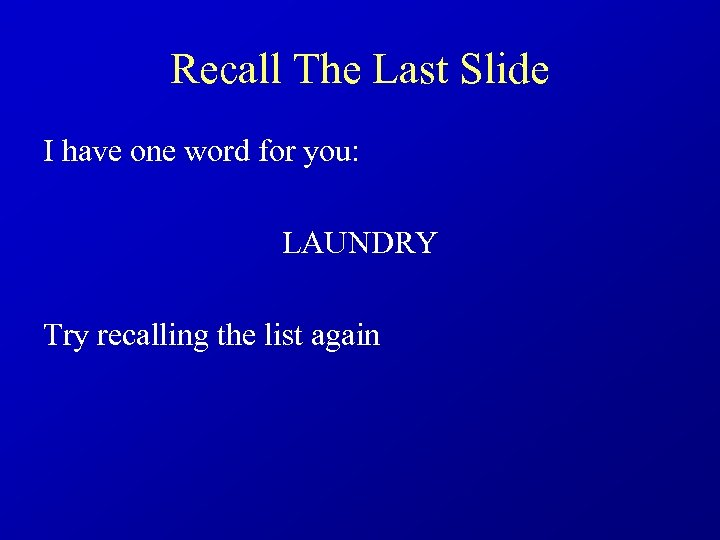 Recall The Last Slide I have one word for you: LAUNDRY Try recalling the