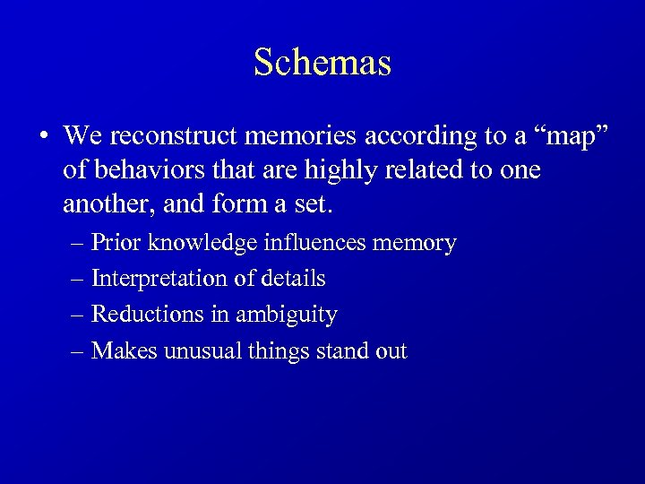 "Schemas • We reconstruct memories according to a ""map"" of behaviors that are highly"