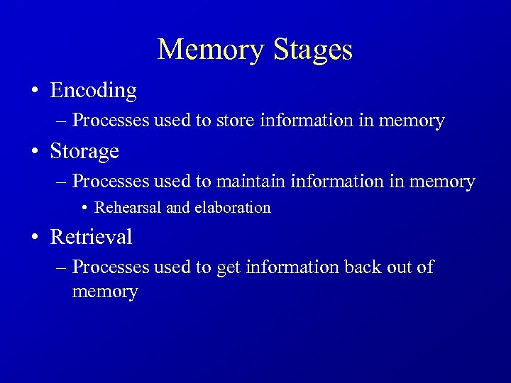 Memory Stages • Encoding – Processes used to store information in memory • Storage