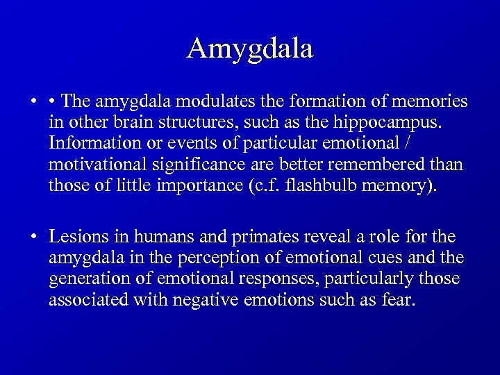 Amygdala • • The amygdala modulates the formation of memories in other brain structures,