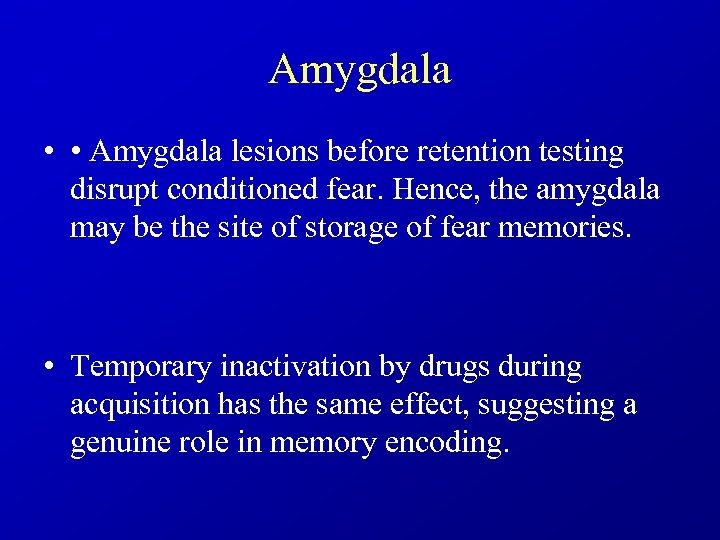 Amygdala • • Amygdala lesions before retention testing disrupt conditioned fear. Hence, the amygdala