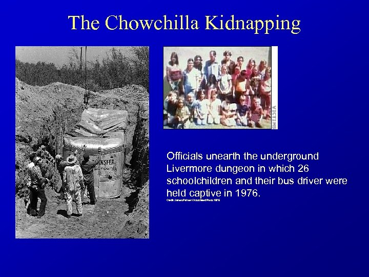The Chowchilla Kidnapping • Officials unearth the underground Livermore dungeon in which 26
