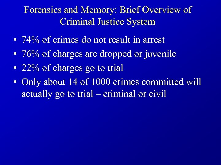 Forensics and Memory: Brief Overview of Criminal Justice System • • 74% of crimes