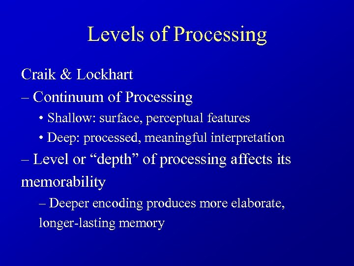 Levels of Processing Craik & Lockhart – Continuum of Processing • Shallow: surface, perceptual