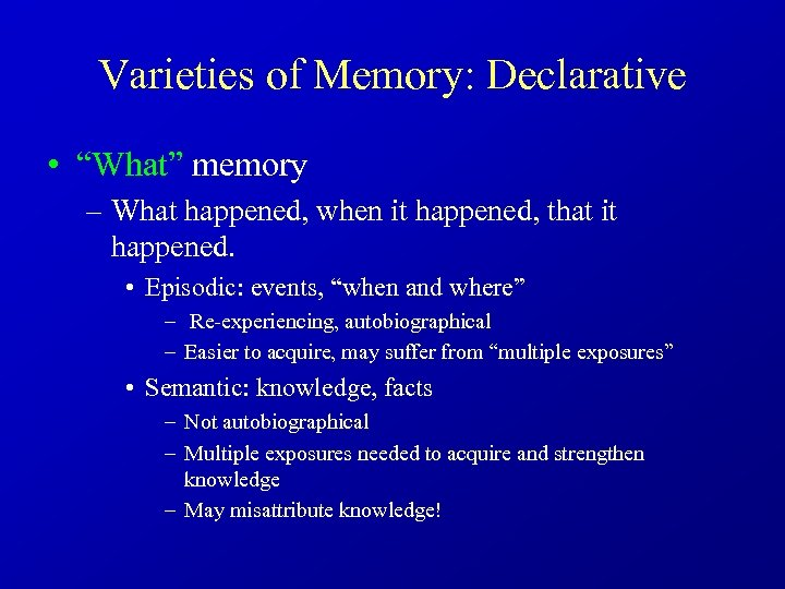 "Varieties of Memory: Declarative • ""What"" memory – What happened, when it happened, that"