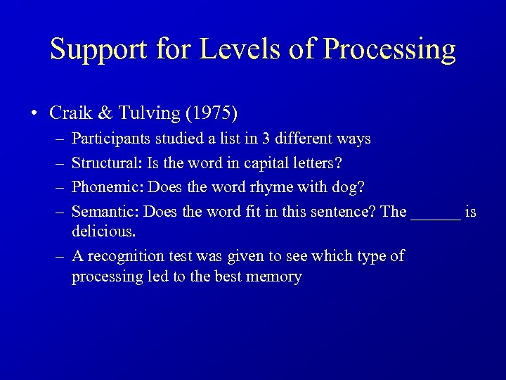 Support for Levels of Processing • Craik & Tulving (1975) – – Participants studied