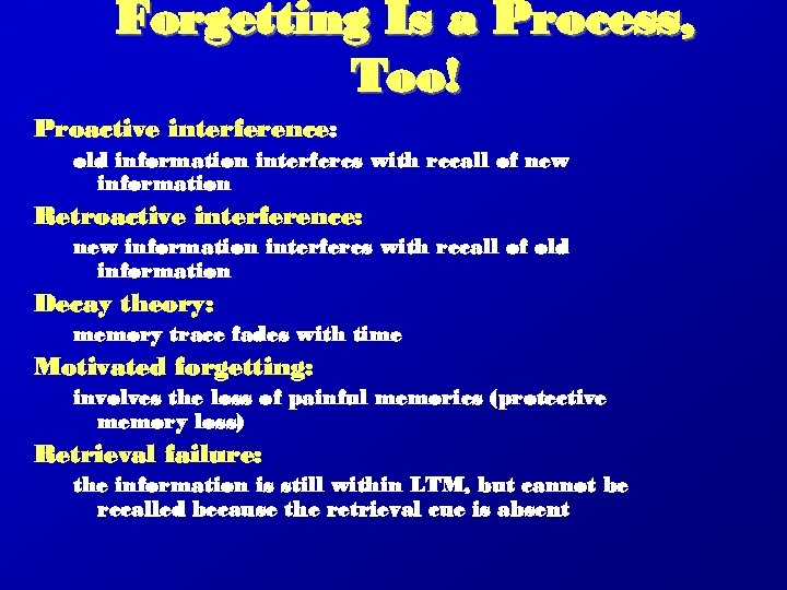 Forgetting Is a Process, Too! Proactive interference: old information interferes with recall of new