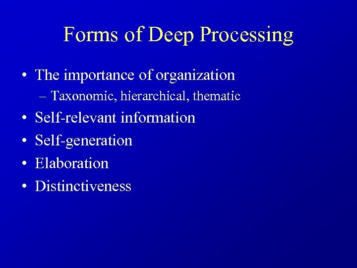 Forms of Deep Processing • The importance of organization – Taxonomic, hierarchical, thematic •