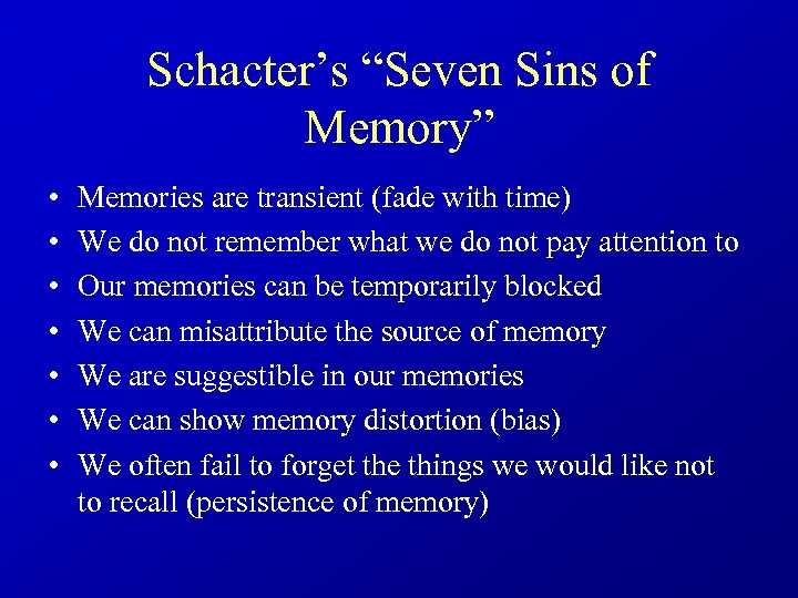 "Schacter's ""Seven Sins of Memory"" • • Memories are transient (fade with time) We"
