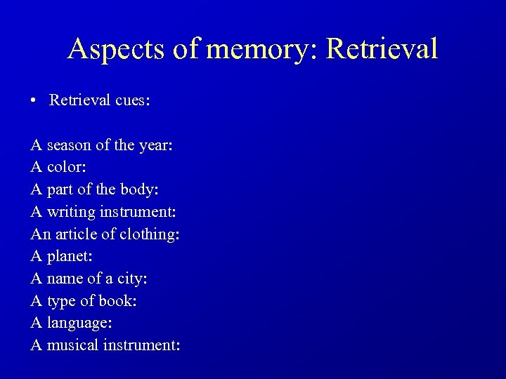 Aspects of memory: Retrieval • Retrieval cues: A season of the year: A color: