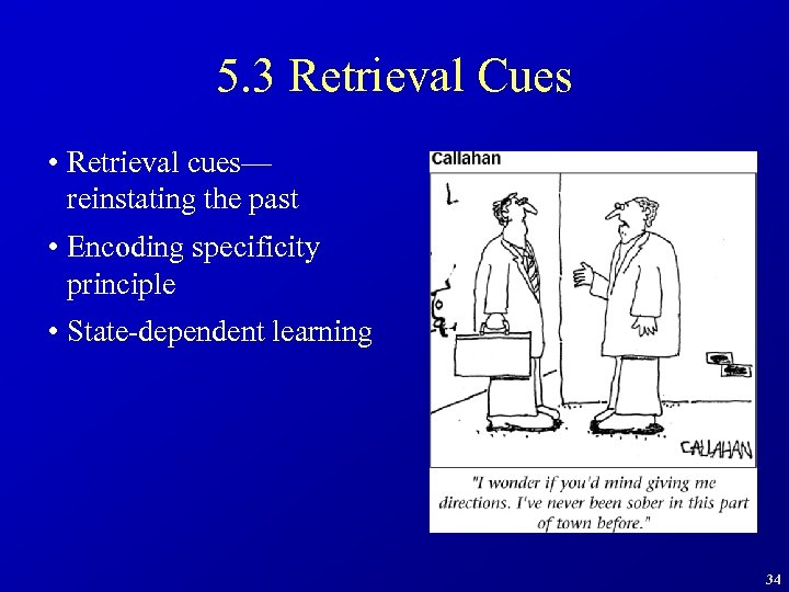 5. 3 Retrieval Cues • Retrieval cues— reinstating the past • Encoding specificity principle