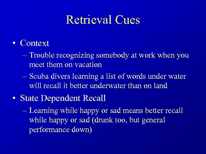 Retrieval Cues • Context – Trouble recognizing somebody at work when you meet them