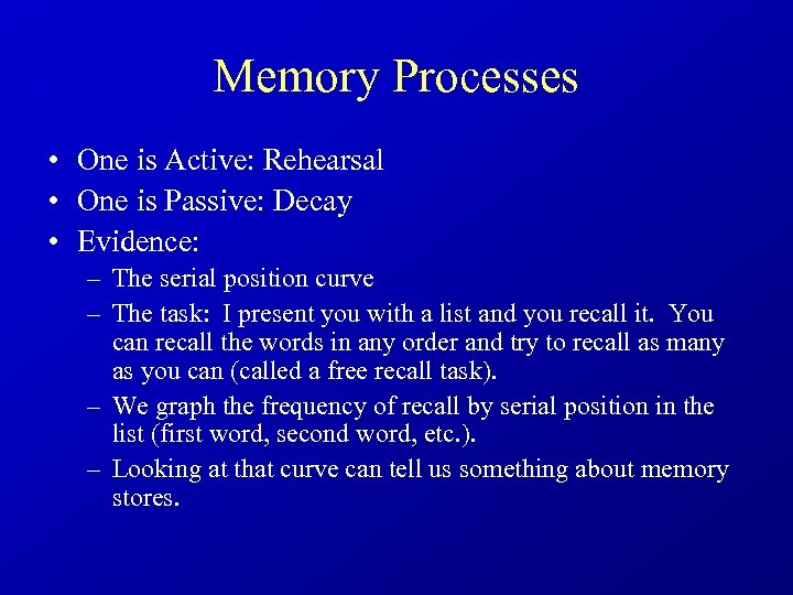 Memory Processes • One is Active: Rehearsal • One is Passive: Decay • Evidence: