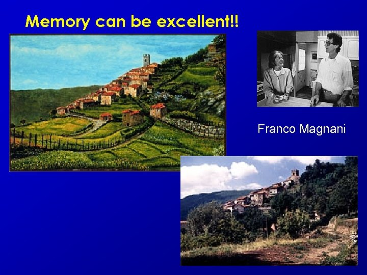 Memory can be excellent!! Franco Magnani