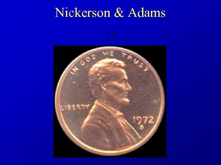 Nickerson & Adams 1 c