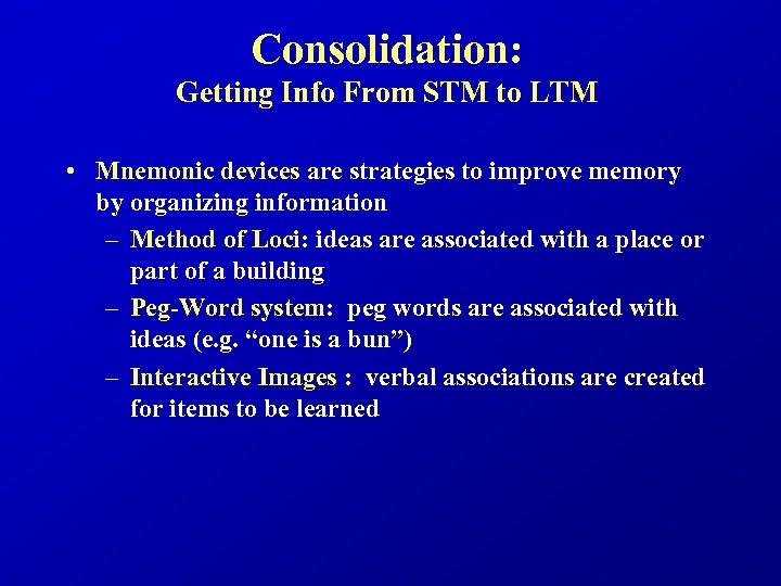 Consolidation: Getting Info From STM to LTM • Mnemonic devices are strategies to improve