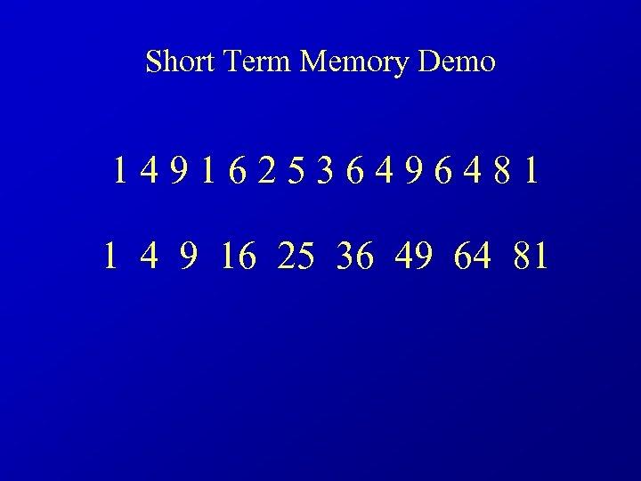 Short Term Memory Demo 1 4 9 1 6 2 5 3 6 4