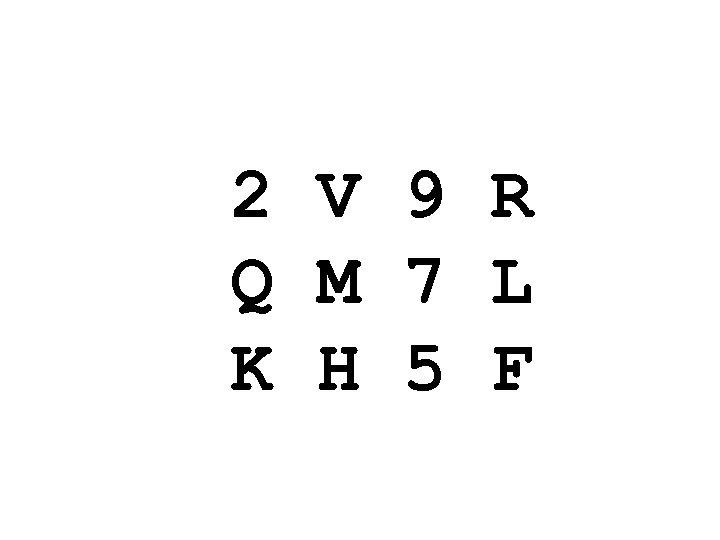2 V 9 R Q M 7 L K H 5 F