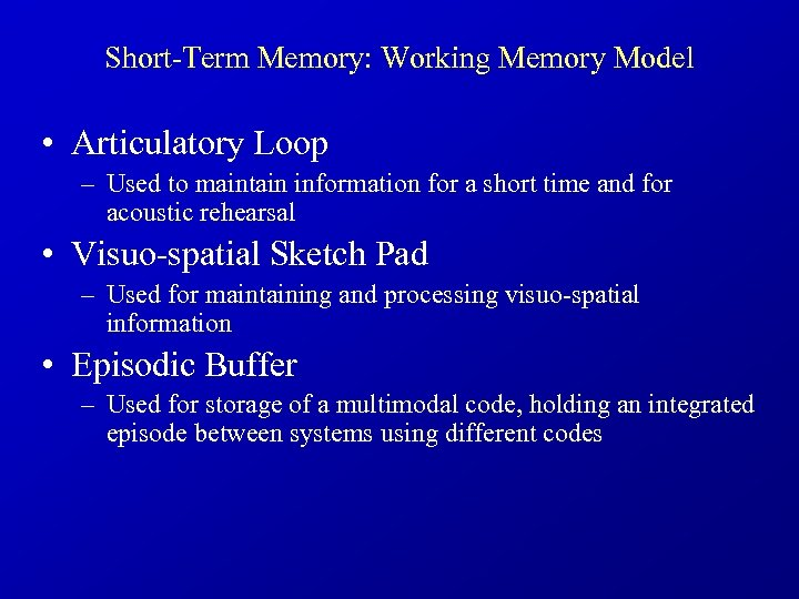 Short-Term Memory: Working Memory Model • Articulatory Loop – Used to maintain information for