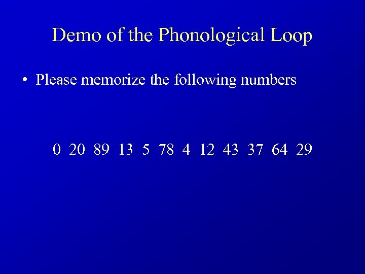 Demo of the Phonological Loop • Please memorize the following numbers 0 20 89