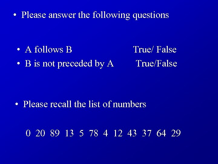 • Please answer the following questions • A follows B True/ False •