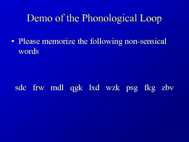 Demo of the Phonological Loop • Please memorize the following non-sensical words sdc frw