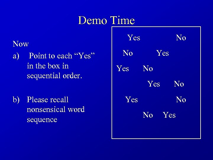 "Demo Time Now a) Point to each ""Yes"" in the box in sequential order."