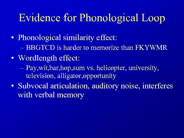 Evidence for Phonological Loop • Phonological similarity effect: – BBGTCD is harder to memorize