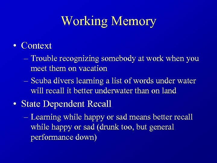 Working Memory • Context – Trouble recognizing somebody at work when you meet them