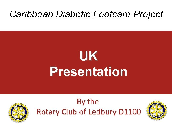 Caribbean Diabetic Footcare Project UK Presentation By the Rotary Club of Ledbury D 1100