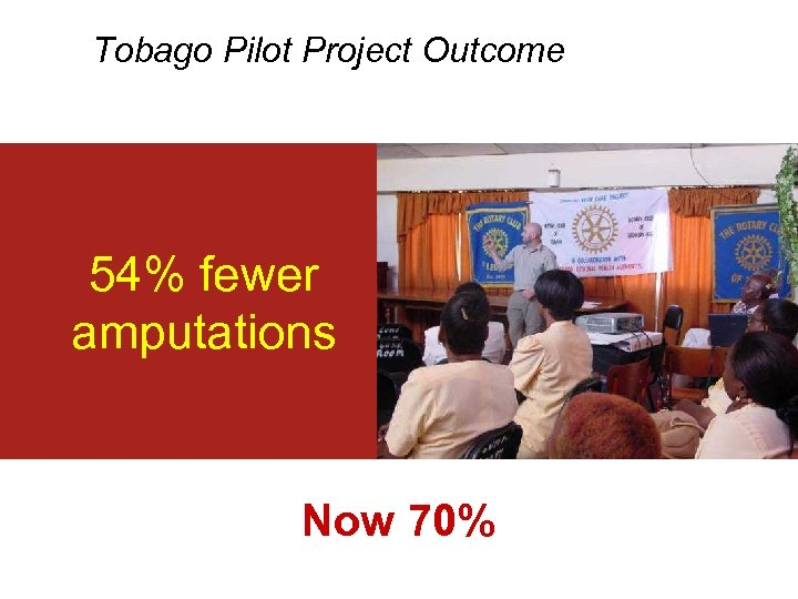 Tobago Pilot Project Outcome 54% fewer amputations Now 70%