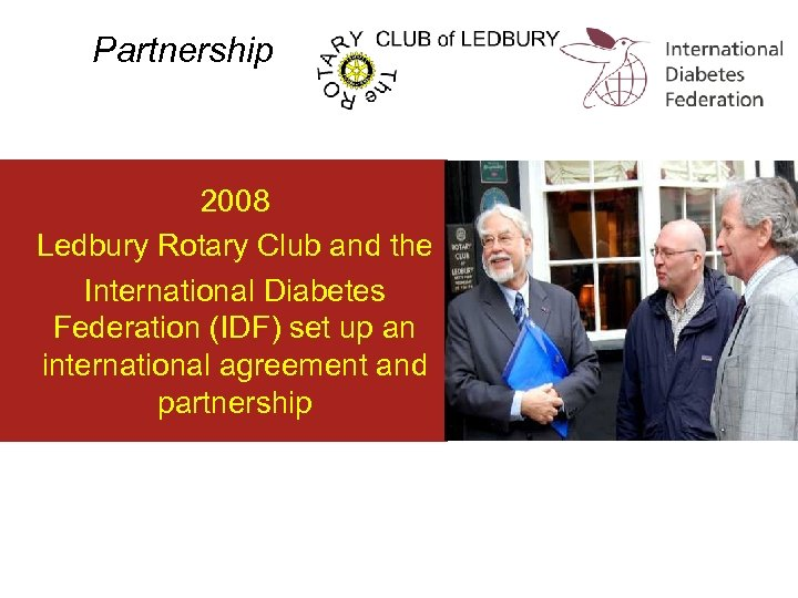 Partnership 2008 Ledbury Rotary Club and the International Diabetes Federation (IDF) set up an