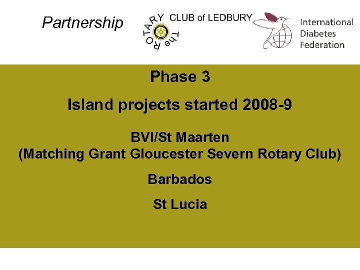 Partnership Phase 3 Island projects started 2008 -9 BVI/St Maarten (Matching Grant Gloucester Severn