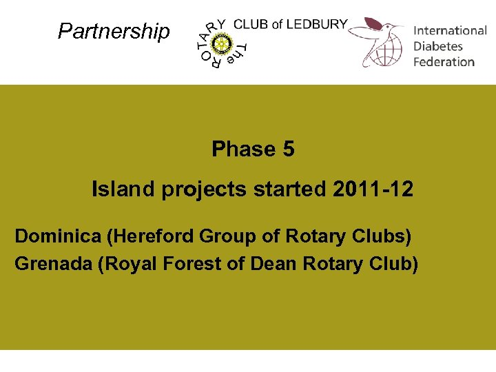 Partnership Phase 5 Island projects started 2011 -12 Dominica (Hereford Group of Rotary Clubs)