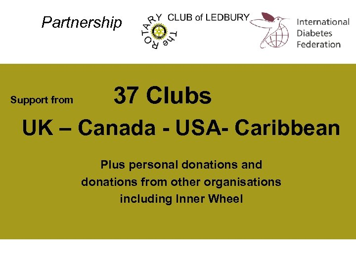 Partnership Support from 37 Clubs UK – Canada - USA- Caribbean Plus personal donations