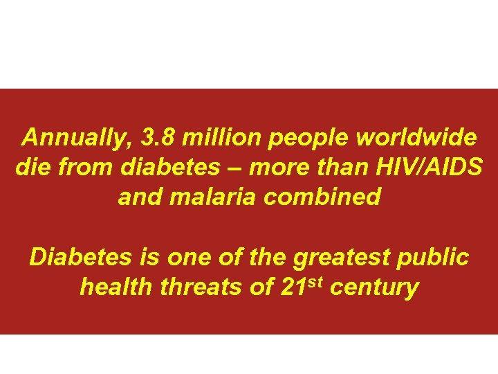 Annually, 3. 8 million people worldwide die from diabetes – more than HIV/AIDS and