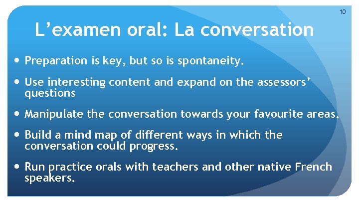 10 L'examen oral: La conversation Preparation is key, but so is spontaneity. Use interesting